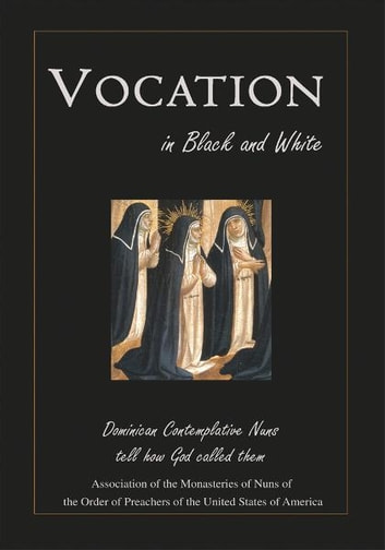 Vocation in Black and White - Dominican Contemplative Nuns tell how God called them ebook by Association of the Monasteries of Nuns