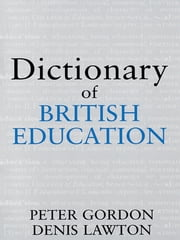Dictionary of British Education ebook by Professor Peter Gordon,Peter Gordon,Professor Denis Lawton,Denis Lawton