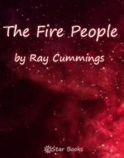 The Fire People ebook by Ray Cummings