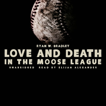 Love and Death in the Moose League audiobook by Ryan W. Bradley