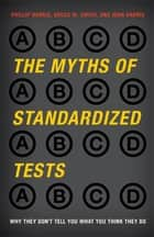 The Myths of Standardized Tests - Why They Don't Tell You What You Think They Do ebook by Phillip Harris, Ed.D., executive director,...