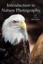 Introduction to Nature Photography ebook by