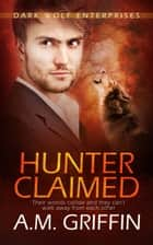 Hunter Claimed ebook by A.M. Griffin