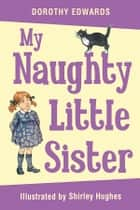 My Naughty Little Sister ebook by Dorothy Edwards,Shirley Hughes