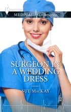 Surgeon in a Wedding Dress - A Single Dad Romance ebook by Sue MacKay