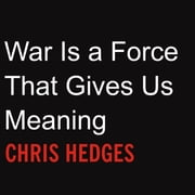 War Is a Force That Gives Us Meaning audiobook by Chris Hedges