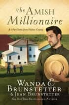 The Amish Millionaire Collection - A 6-in-1 Series from Holmes County ebook by Wanda E. Brunstetter, Jean Brunstetter