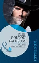 The Colton Ransom (Mills & Boon Romantic Suspense) (The Coltons of Wyoming, Book 1) ebook by Marie Ferrarella