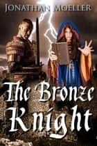 The Bronze Knight ebook by Jonathan Moeller