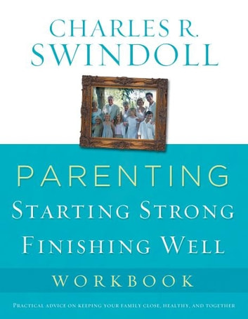 Parenting: From Surviving to Thriving Workbook ebook by Charles R. Swindoll