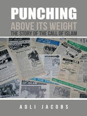 Punching Above Its Weight - The Story of the Call of Islam ebook by Adli Jacobs