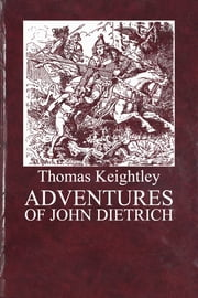 ADVENTURES OF JOHN DIETRICH ebook by Thomas Keightley
