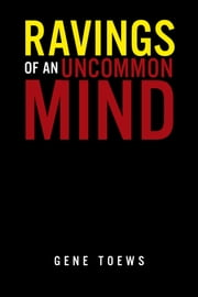 Ravings of an Uncommon Mind ebook by Gene Toews
