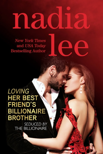 Loving Her Best Friend's Billionaire Brother (Seduced by the Billionaire Book 5) ebook by Nadia Lee