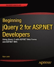 Beginning jQuery 2 for ASP.NET Developers - Using jQuery 2 with ASP.NET Web Forms and ASP.NET MVC ebook by Bipin Joshi