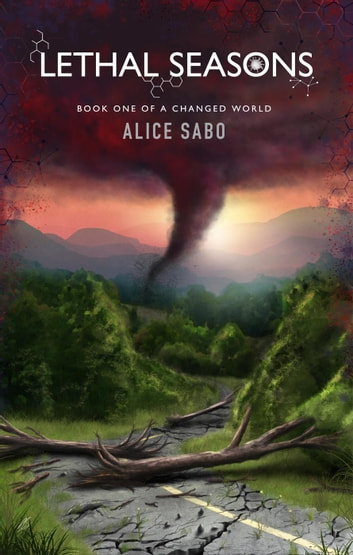 Lethal Seasons - A Changed World, #1 eBook by Alice Sabo