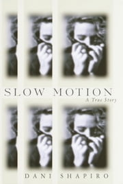 Slow Motion - A True Story ebook by Dani Shapiro