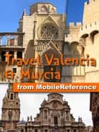 Travel Valencia and Murcia, Spain - (Costa Blanca, Costa del Azahar, and Costa Cálida) ebook by MobileReference
