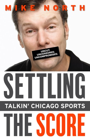 Settling the Score - Talkin' Chicago Sports ebook by Mike North