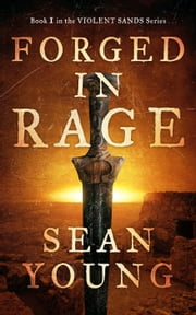 Forged in Rage - Violent Sands, #1 ebook by Sean Young