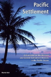 Pacific Settlement a discussion on the Western and Eastern Settlement theories in the Pacific Ocean ebook by Martin Rait