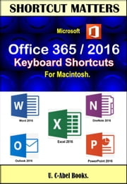 Microsoft Office 356/2016 Keyboard Shortcuts For Macitosh ebook by U. C-Abel Books