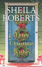 Three Christmas Wishes eBook par Sheila Roberts