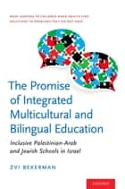 The Promise of Integrated Multicultural and Bilingual Education - Inclusive Palestinian-Arab and Jewish Schools in Israel ebook by Zvi Bekerman