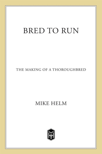 Bred To Run - The Making Of A Thoroughbred ebook by Mike Helm