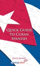 Quick Guide to Cuban Spanish ebook by Jared Romey