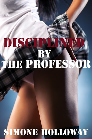 Disciplined By The Professor (Spanking) ebook by Simone Holloway