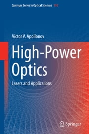 High-Power Optics - Lasers and Applications ebook by Victor V. Apollonov