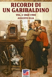 Ricordi di un garibaldino dal 1847-48 al 1900 vol. 2 ebook by Augusto Elia