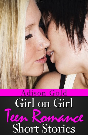Girl on Girl Teen Romance- Short Stories ebook by Adison Gold