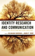 Identity Research and Communication - Intercultural Reflections and Future Directions eBook by Nilanjana Bardhan, Mark P. Orbe, Brenda J. Allen,...