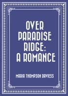 Over Paradise Ridge: A Romance ebook by Maria Thompson Daviess