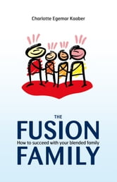 The Fusion Family - How to Succeed with Your Blended Family ebook by Charlotte Egemar Kaaber