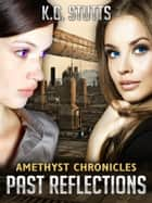 Past Reflections - Amethyst Chronicles ebook by KG Stutts