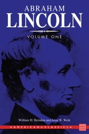 Herndon's Lincoln: The True Story of a Great Life Volume 1 ebook by William H. Herndon, Jesse W. Weik