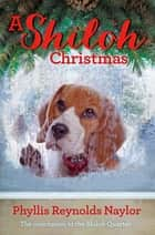 A Shiloh Christmas ebook by Phyllis Reynolds Naylor
