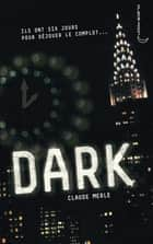 Dark 1 - Dark ebook by Claude Merle