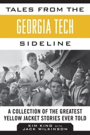 Tales from the Georgia Tech Sideline - A Collection of the Greatest Yellow Jacket Stories Ever Told ebook by Kim King