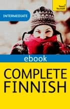 Complete Finnish (Learn Finnish with Teach Yourself) - EBook: New edition ebook by Terttu Leney