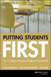 Putting Students First - How Colleges Develop Students Purposefully ebook by Larry A. Braskamp,Lois Calian Trautvetter,Kelly Ward,Jon F. Wergin