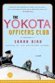The Yokota Officers Club - A Novel ebook by Sarah Bird