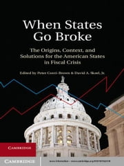 When States Go Broke - The Origins, Context, and Solutions for the American States in Fiscal Crisis ebook by Peter Conti-Brown,David Skeel