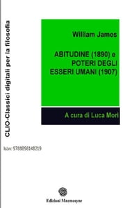 Abitudine (1890) e Poteri degli esseri umani (1907) ebook by William James, Luca Mori