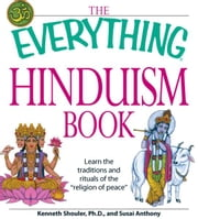 "The Everything Hinduism Book: Learn the traditions and rituals of the ""religion of peace"" ebook by Kenneth Schouler,Susai Anthony"