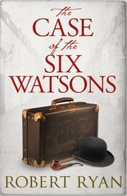 The Case of the Six Watsons ebook by Robert Ryan
