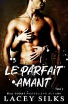 Le parfait amant eBook by Lacey Silks